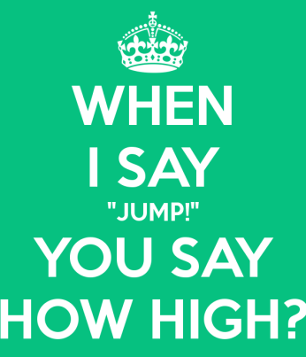 when-i-say-jump-you-say-how-high